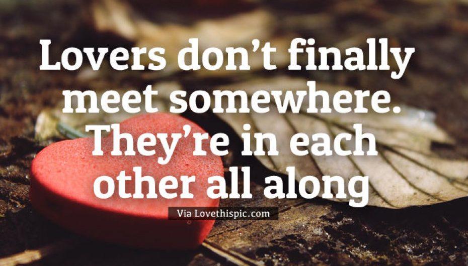 """""""Të dashuruarit nuk takohen ndokund. Ata janë me njëri-tjetrin gjatë gjithë kohës"""""""